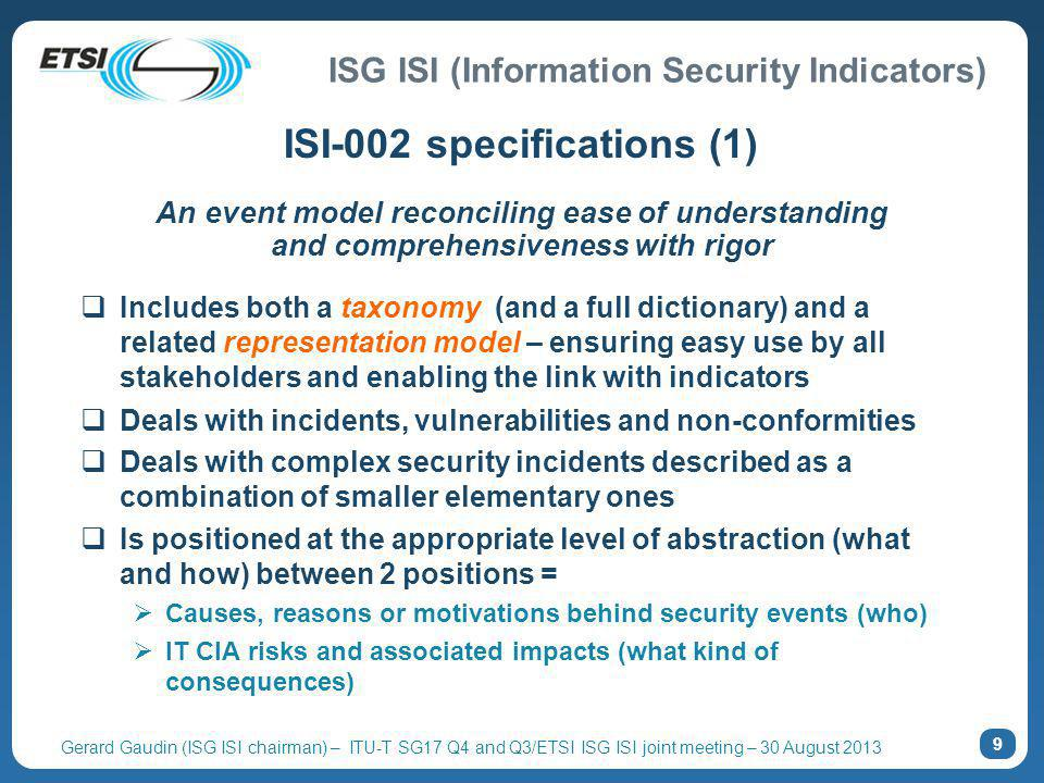 ISG ISI (Information Security Indicators) Gerard Gaudin (ISG ISI chairman) – ITU-T SG17 Q4 and Q3/ETSI ISG ISI joint meeting – 30 August 2013 An event