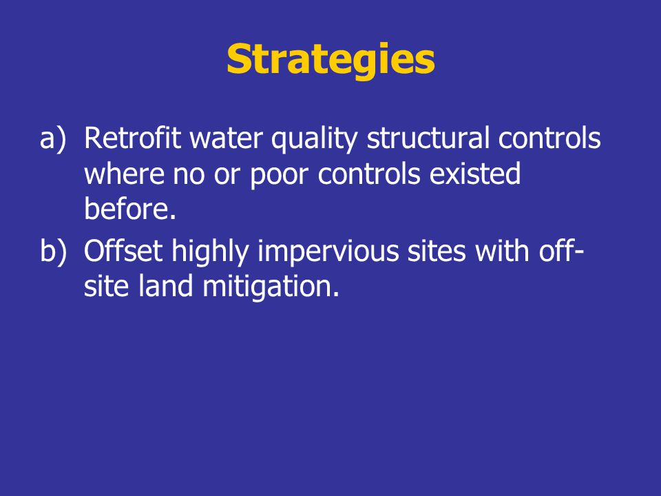Strategies a)Retrofit water quality structural controls where no or poor controls existed before.