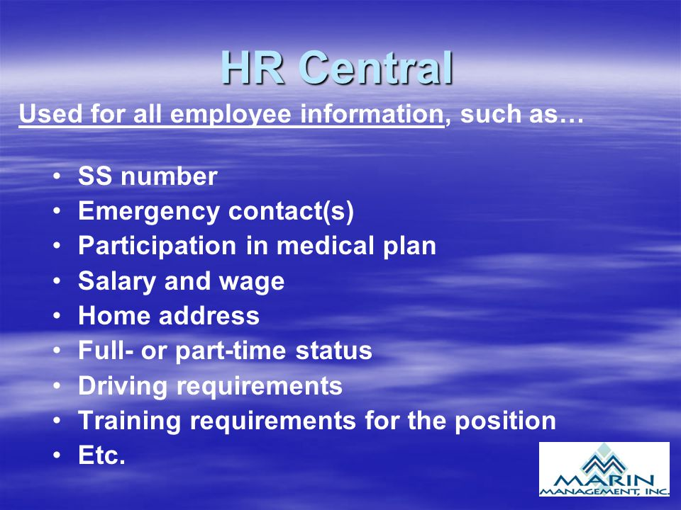HR Central SS number Emergency contact(s) Participation in medical plan Salary and wage Home address Full- or part-time status Driving requirements Tr