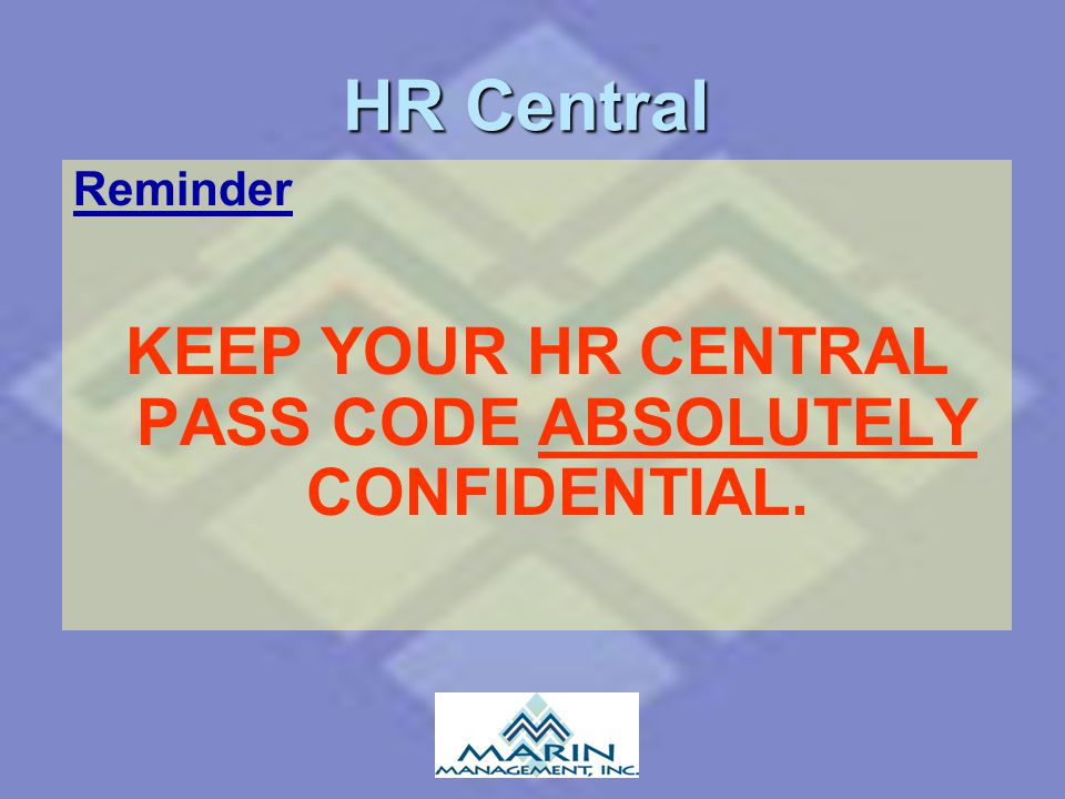 HR Central Reminder KEEP YOUR HR CENTRAL PASS CODE ABSOLUTELY CONFIDENTIAL.