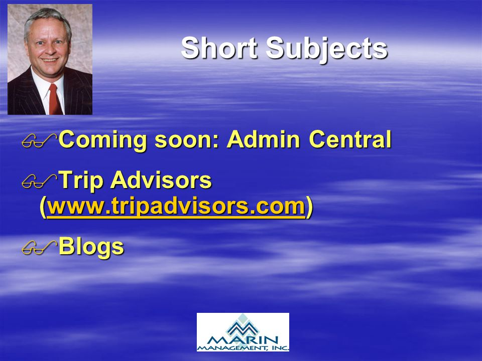 Short Subjects Coming soon: Admin Central Coming soon: Admin Central Trip Advisors (www.tripadvisors.com) Trip Advisors (www.tripadvisors.com)www.tripadvisors.com Blogs Blogs