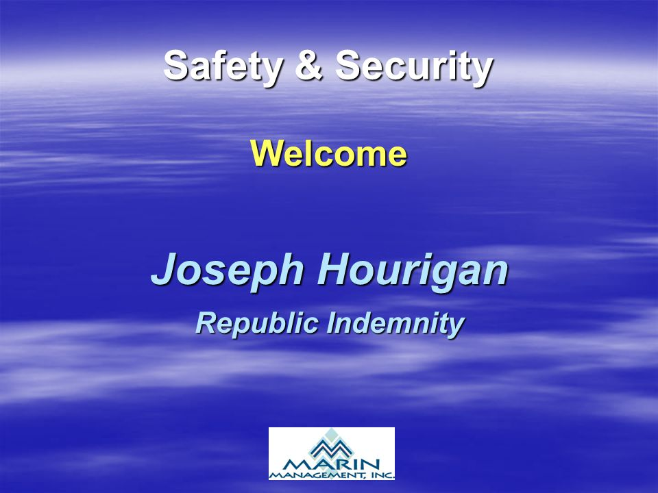 Safety & Security Welcome Joseph Hourigan Republic Indemnity