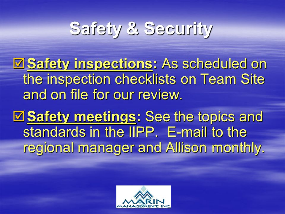 Safety & Security Safety inspections: As scheduled on the inspection checklists on Team Site and on file for our review. Safety inspections: As schedu