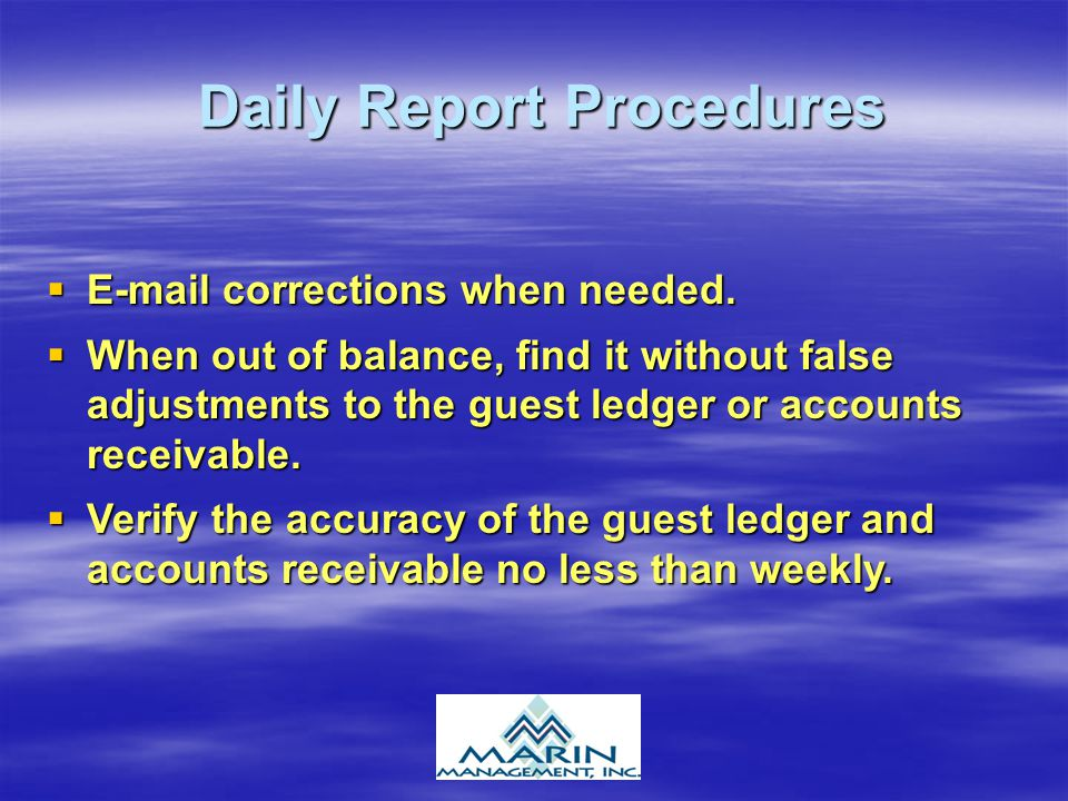 Daily Report Procedures E-mail corrections when needed. E-mail corrections when needed. When out of balance, find it without false adjustments to the