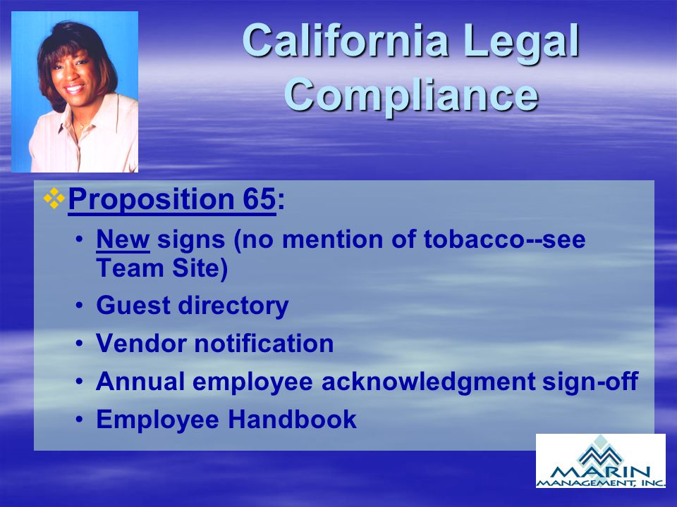 California Legal Compliance v vProposition 65: New signs (no mention of tobacco--see Team Site) Guest directory Vendor notification Annual employee acknowledgment sign-off Employee Handbook