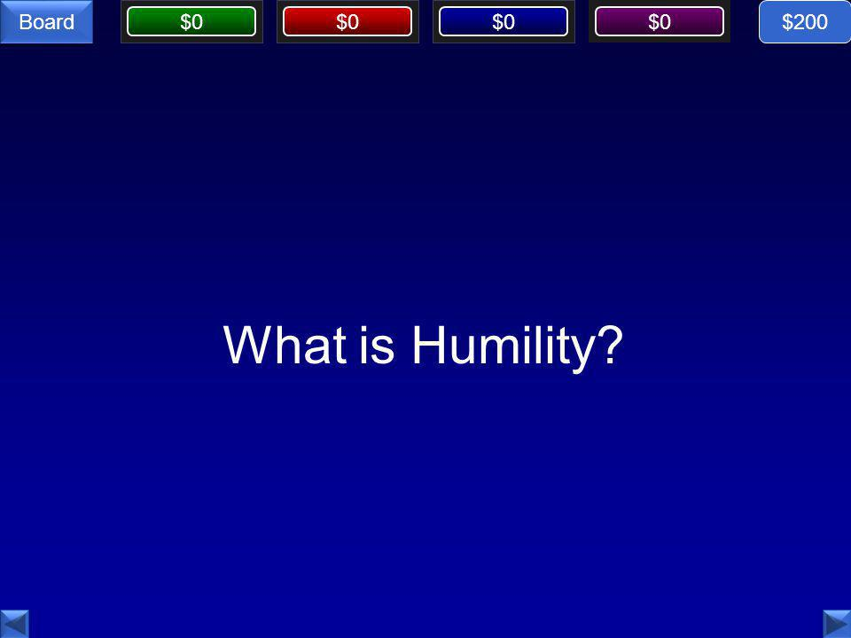 Board $0 What is Humility? $200