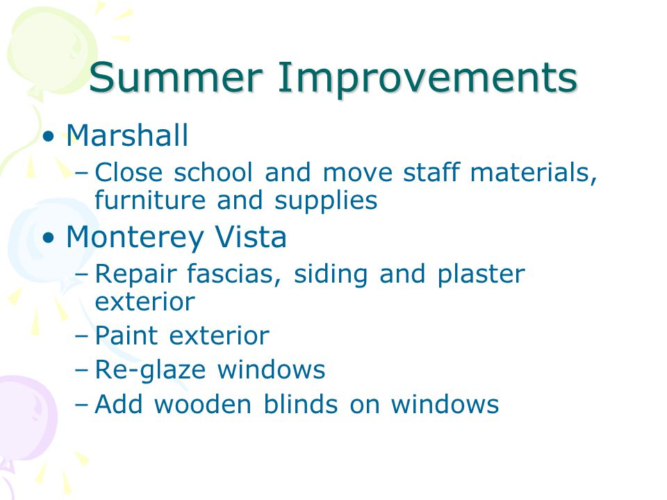 Summer Improvements Marshall –Close school and move staff materials, furniture and supplies Monterey Vista –Repair fascias, siding and plaster exterio