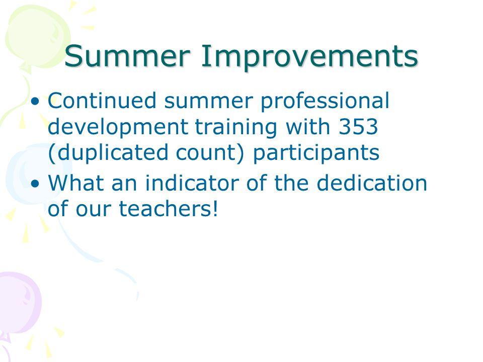Summer Improvements Continued summer professional development training with 353 (duplicated count) participants What an indicator of the dedication of