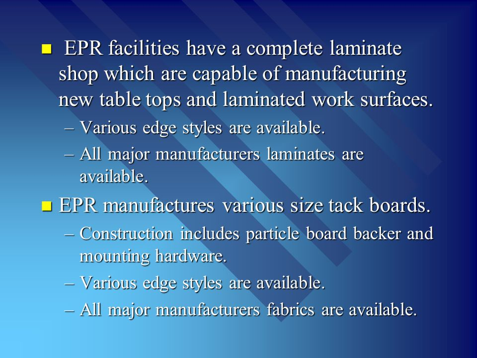 EPR facilities have a complete laminate shop which are capable of manufacturing new table tops and laminated work surfaces. EPR facilities have a comp
