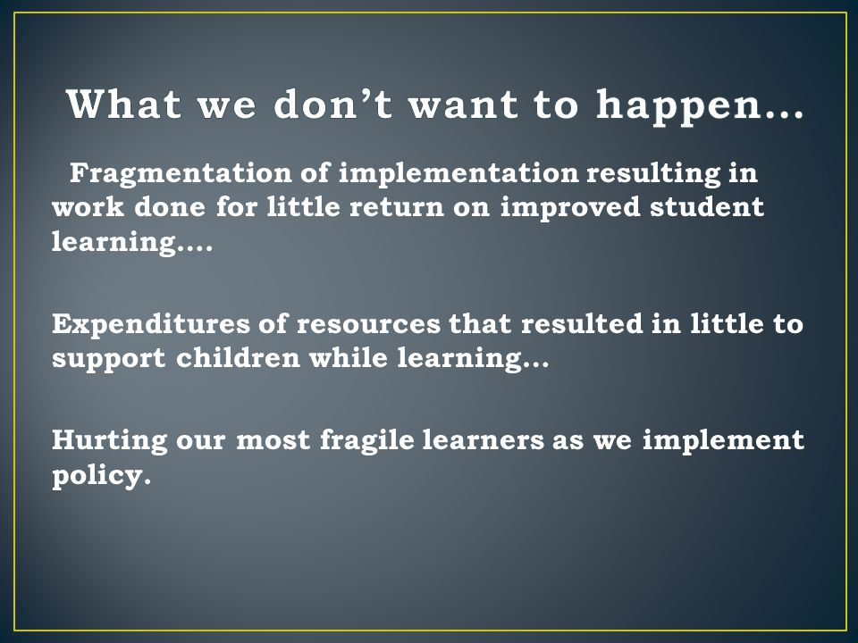Fragmentation of implementation resulting in work done for little return on improved student learning….