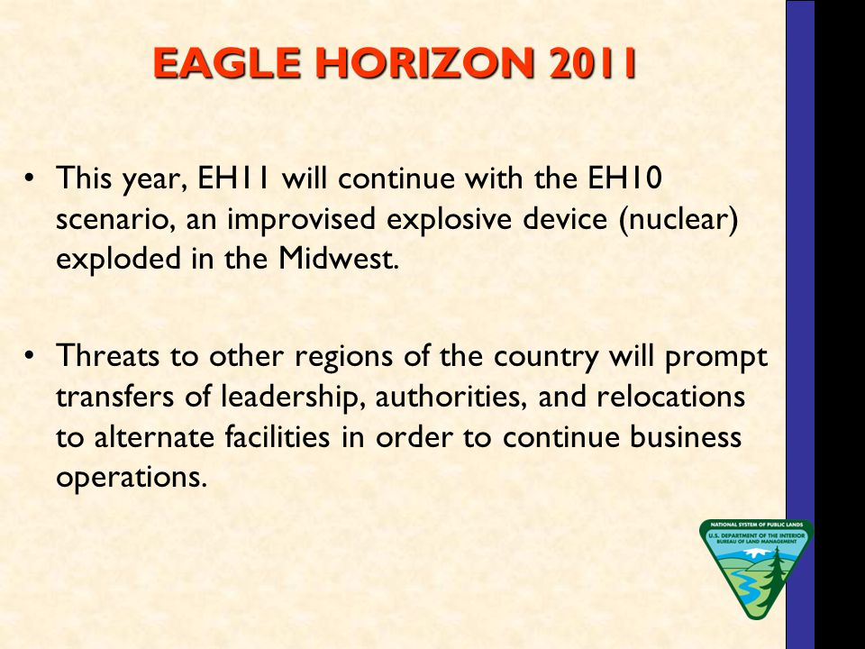 EAGLE HORIZON 2011 This year, EH11 will continue with the EH10 scenario, an improvised explosive device (nuclear) exploded in the Midwest.