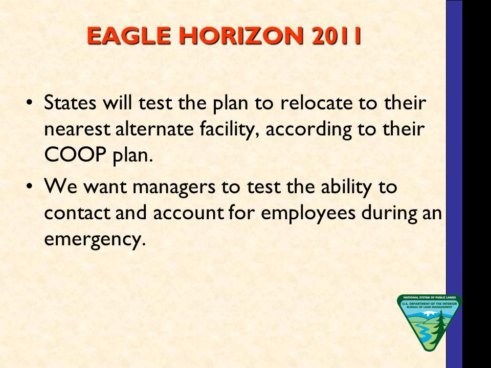 EAGLE HORIZON 2011 States will test the plan to relocate to their nearest alternate facility, according to their COOP plan.