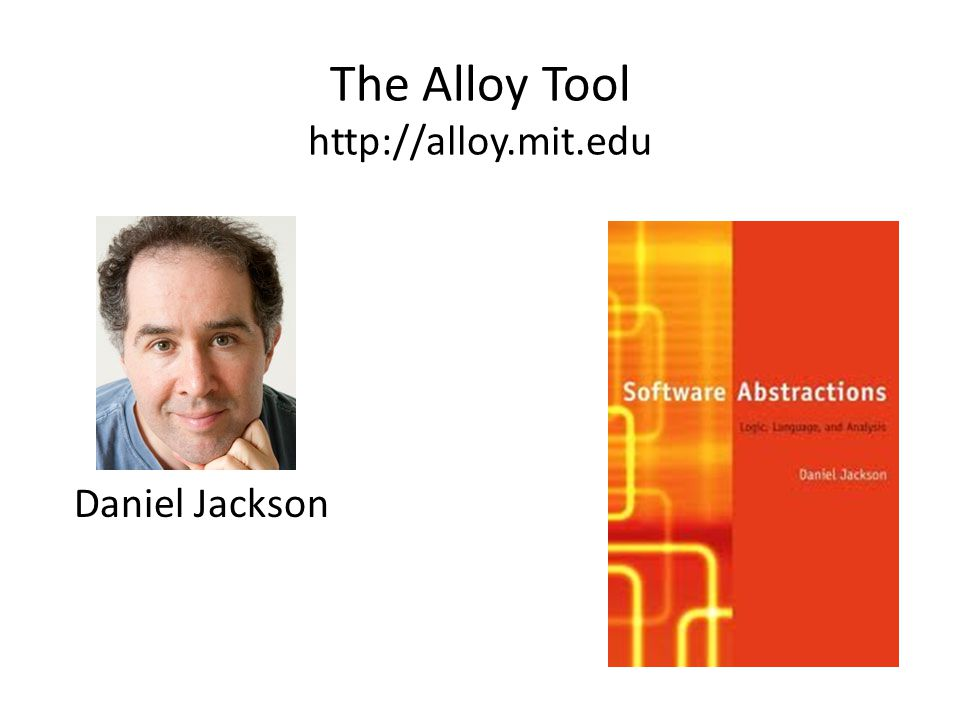 The Alloy Tool http://alloy.mit.edu Daniel Jackson