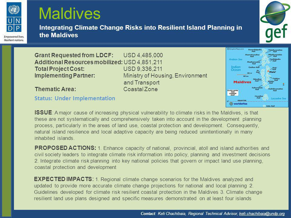 Maldives Integrating Climate Change Risks into Resilient Island Planning in the Maldives Grant Requested from LDCF: USD 4,485,000 Additional Resources