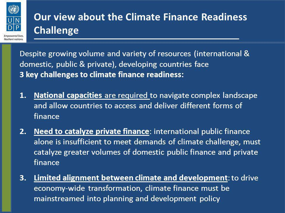 Despite growing volume and variety of resources (international & domestic, public & private), developing countries face 3 key challenges to climate fi