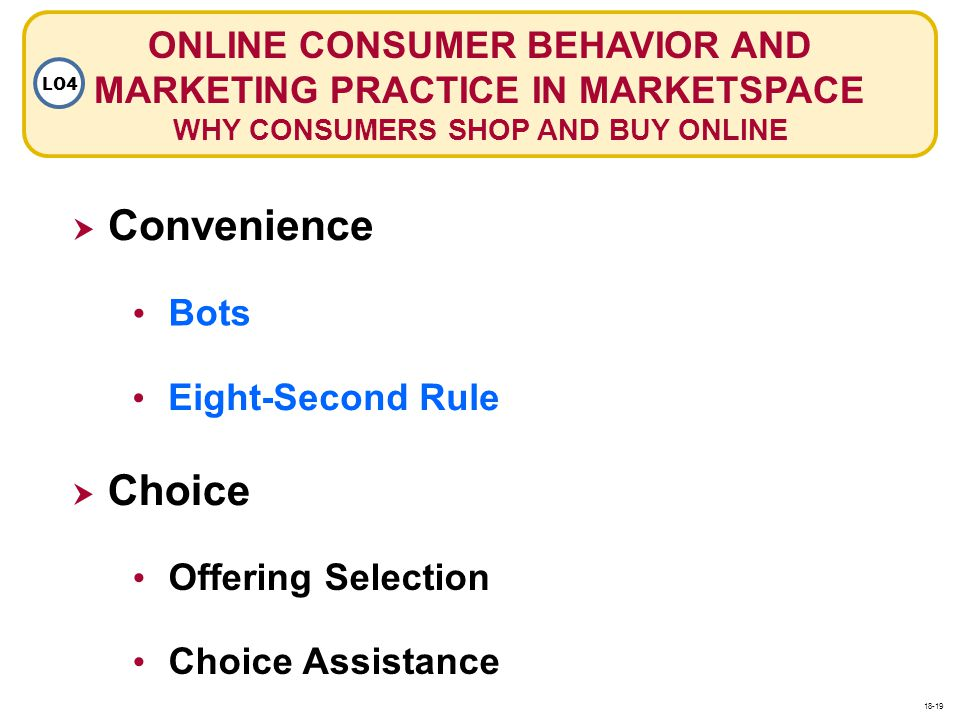 ONLINE CONSUMER BEHAVIOR AND MARKETING PRACTICE IN MARKETSPACE WHY CONSUMERS SHOP AND BUY ONLINE LO4 Convenience Bots Offering Selection Choice Choice