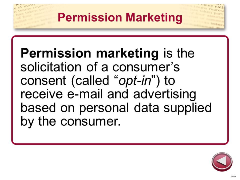 Permission Marketing Permission marketing is the solicitation of a consumers consent (called opt-in) to receive e-mail and advertising based on person