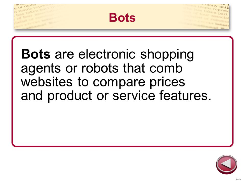 Bots Bots are electronic shopping agents or robots that comb websites to compare prices and product or service features. 18-40