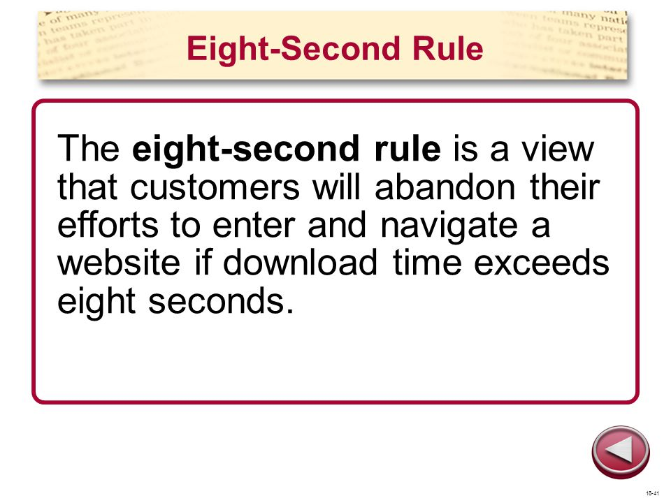 Eight-Second Rule The eight-second rule is a view that customers will abandon their efforts to enter and navigate a website if download time exceeds e