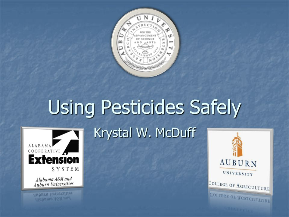 Using Pesticides Safely Krystal W. McDuff