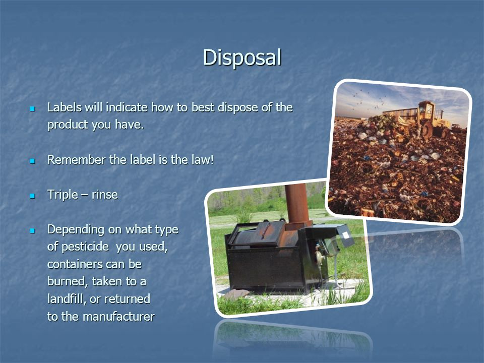 Disposal Labels will indicate how to best dispose of the Labels will indicate how to best dispose of the product you have.