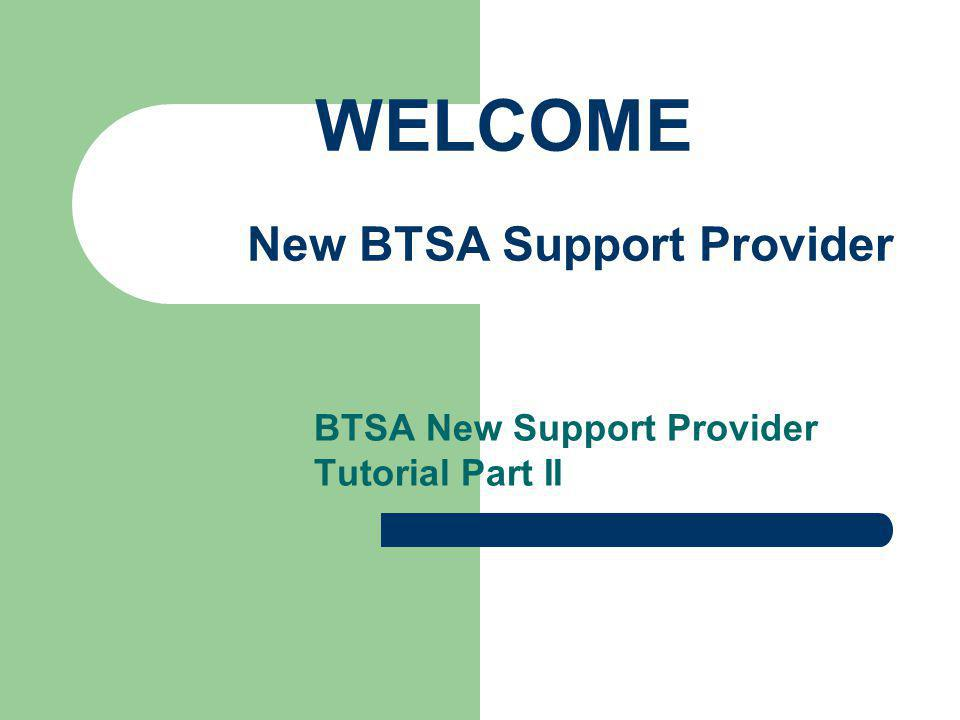BTSA New Support Provider Tutorial Part II WELCOME New BTSA Support Provider