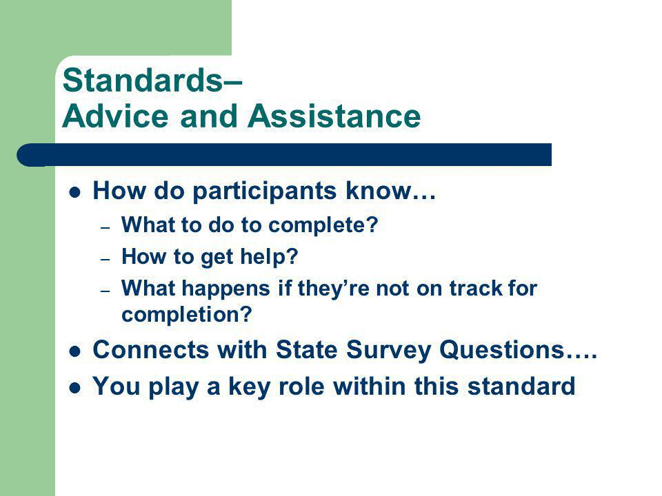 Standards– Advice and Assistance How do participants know… – What to do to complete.