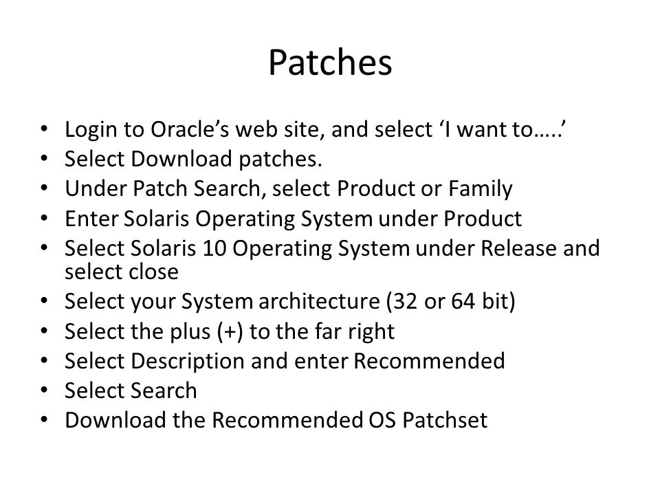 Patches Login to Oracles web site, and select I want to…..
