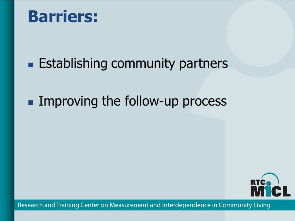 Barriers: Establishing community partners Improving the follow-up process