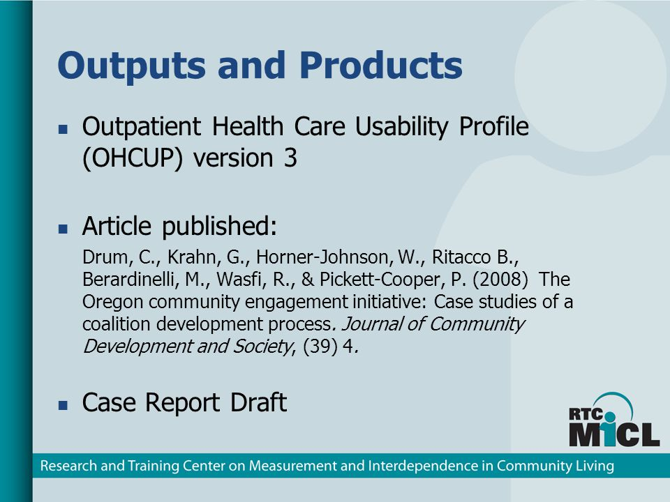 Outputs and Products Outpatient Health Care Usability Profile (OHCUP) version 3 Article published: Drum, C., Krahn, G., Horner-Johnson, W., Ritacco B., Berardinelli, M., Wasfi, R., & Pickett-Cooper, P.