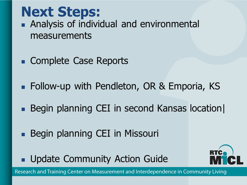 Next Steps: Analysis of individual and environmental measurements Complete Case Reports Follow-up with Pendleton, OR & Emporia, KS Begin planning CEI in second Kansas location| Begin planning CEI in Missouri Update Community Action Guide