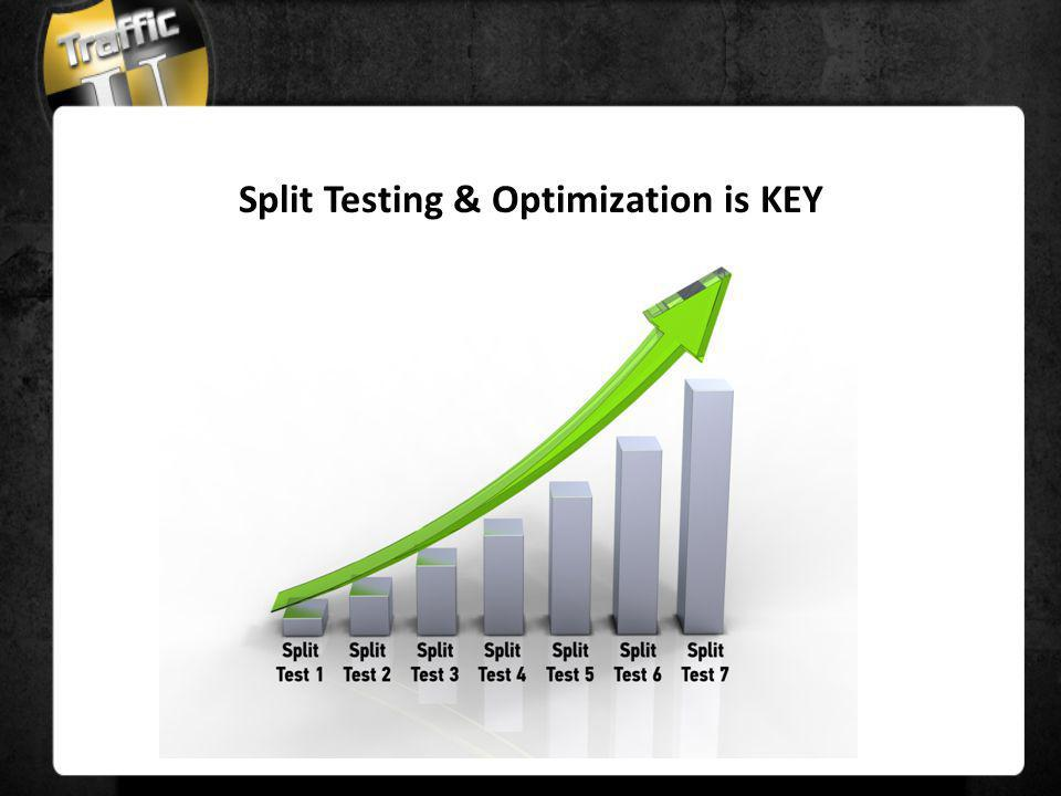 Split Testing & Optimization is KEY