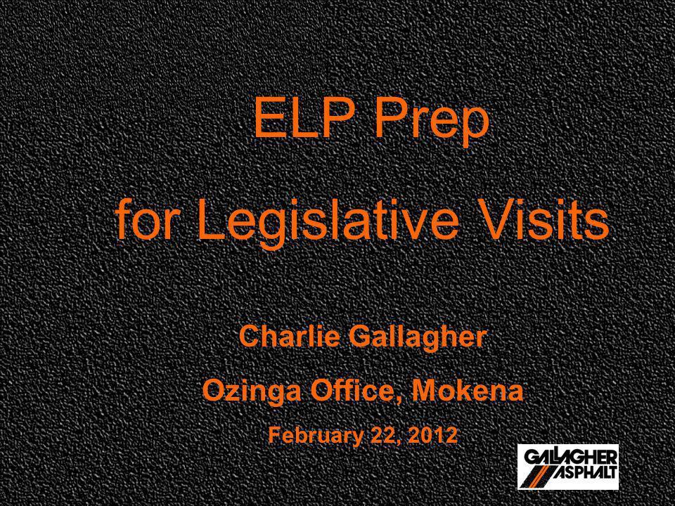 ELP Prep for Legislative Visits Charlie Gallagher Ozinga Office, Mokena February 22, 2012