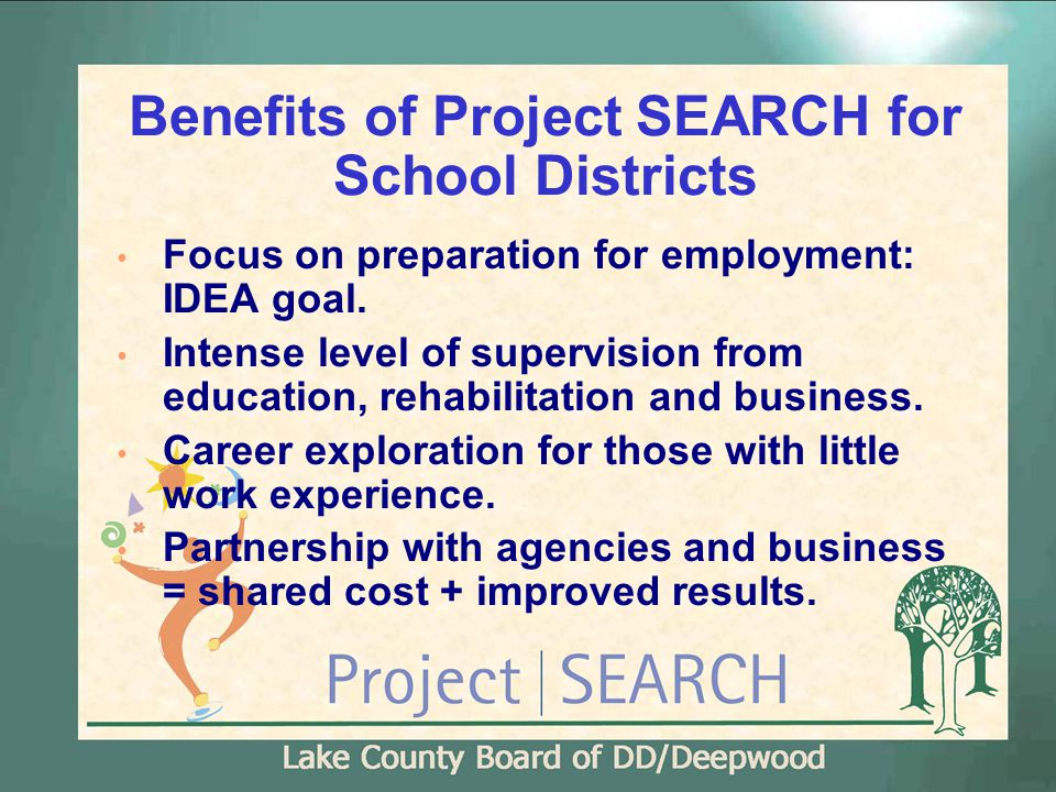 Benefits of Project SEARCH for School Districts Focus on preparation for employment: IDEA goal.