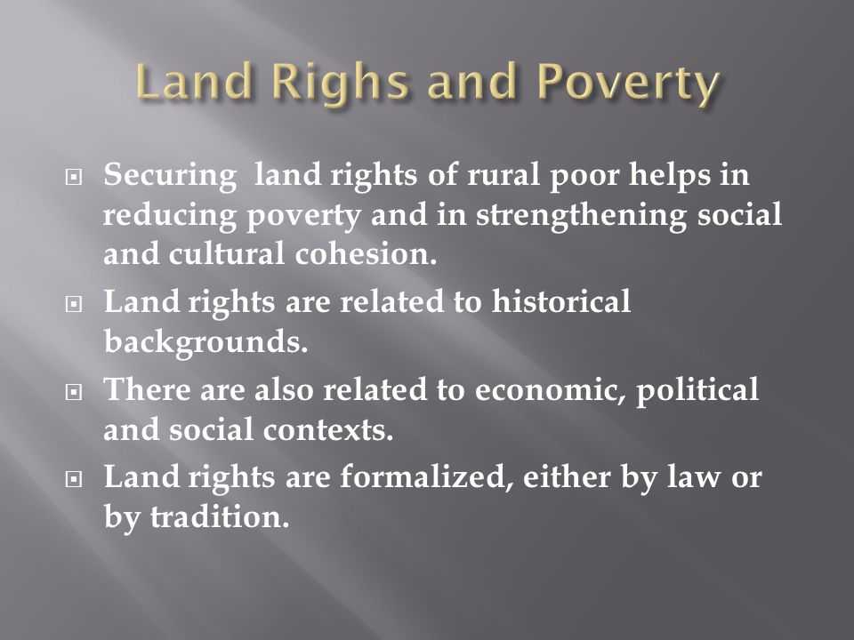 Securing land rights of rural poor helps in reducing poverty and in strengthening social and cultural cohesion.