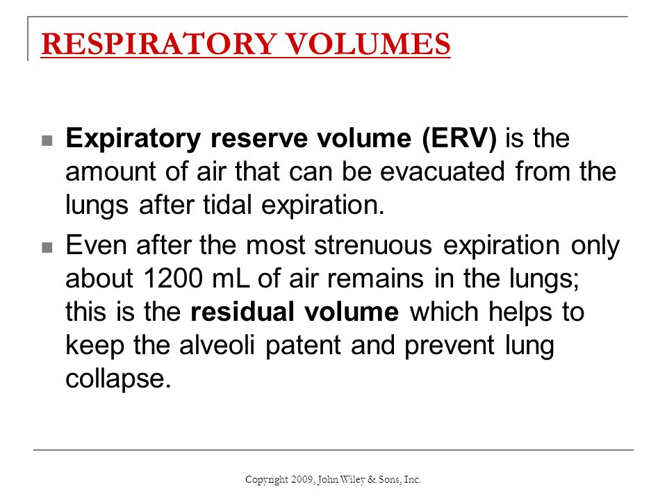 RESPIRATORY VOLUMES Expiratory reserve volume (ERV) is the amount of air that can be evacuated from the lungs after tidal expiration. Even after the m