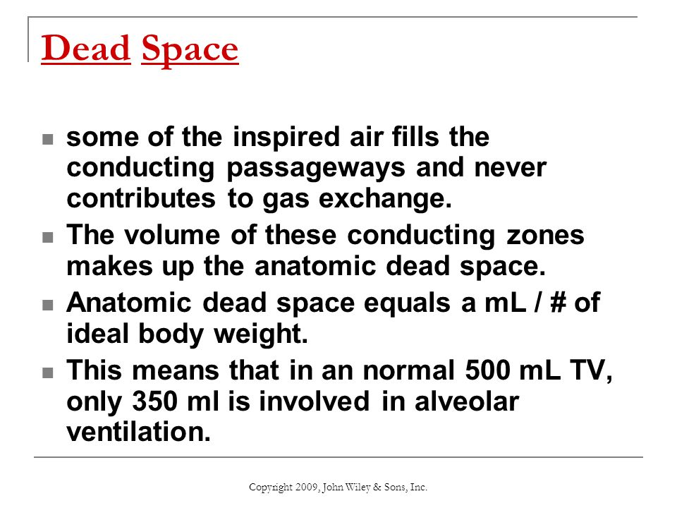 Dead Space some of the inspired air fills the conducting passageways and never contributes to gas exchange. The volume of these conducting zones makes