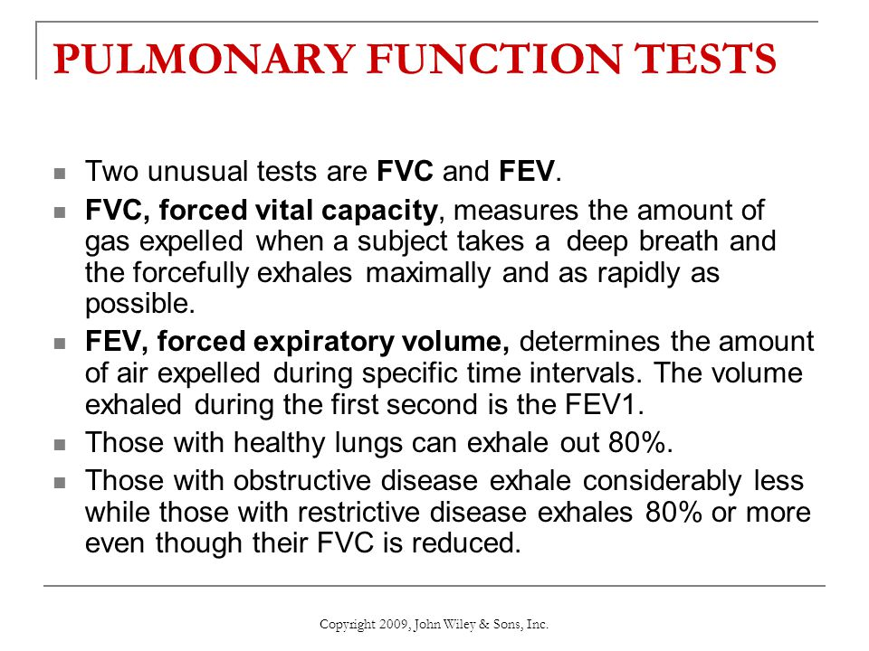 PULMONARY FUNCTION TESTS Two unusual tests are FVC and FEV. FVC, forced vital capacity, measures the amount of gas expelled when a subject takes a dee