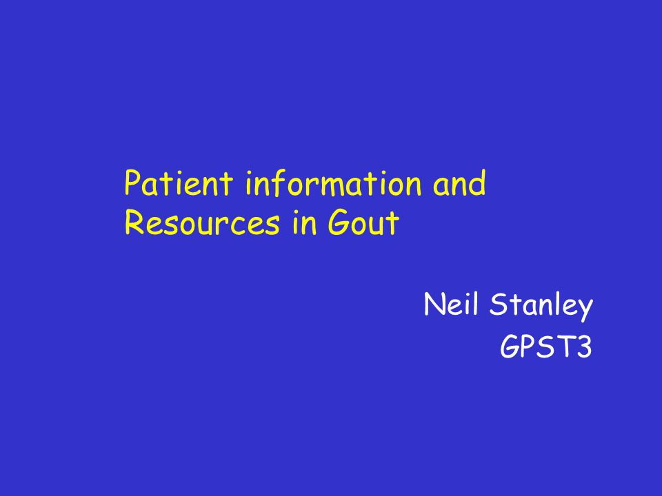 Neil Stanley GPST3 Patient information and Resources in Gout