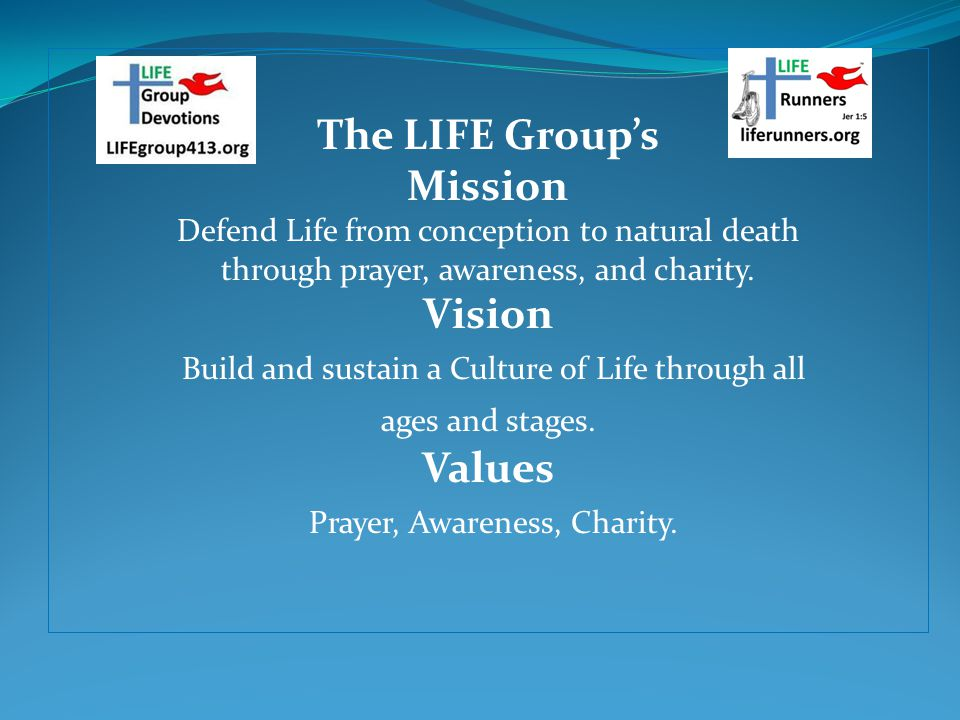 The LIFE Groups Mission Defend Life from conception to natural death through prayer, awareness, and charity.