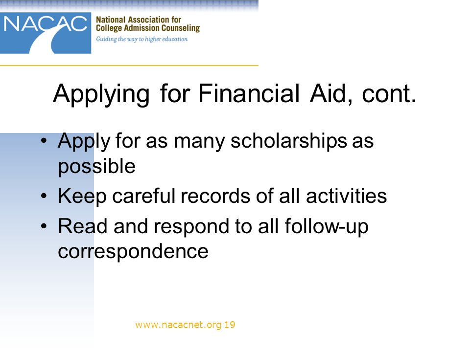 www.nacacnet.org 19 Applying for Financial Aid, cont.