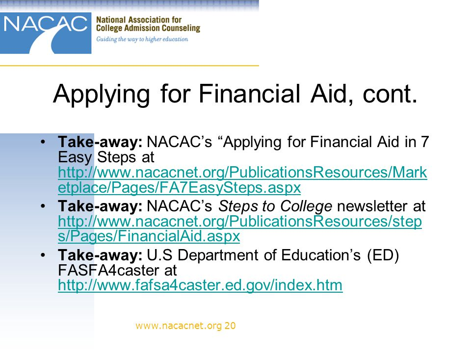 www.nacacnet.org 20 Applying for Financial Aid, cont.