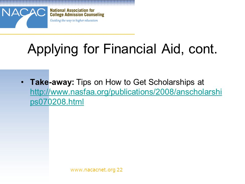 www.nacacnet.org 22 Applying for Financial Aid, cont.