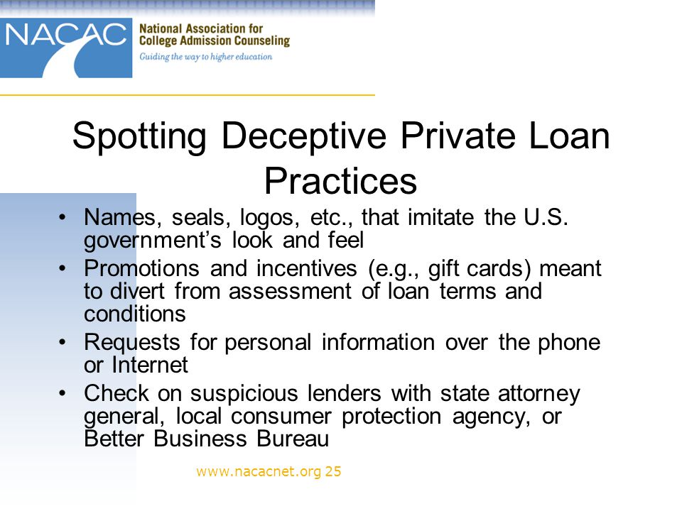 www.nacacnet.org 25 Spotting Deceptive Private Loan Practices Names, seals, logos, etc., that imitate the U.S.