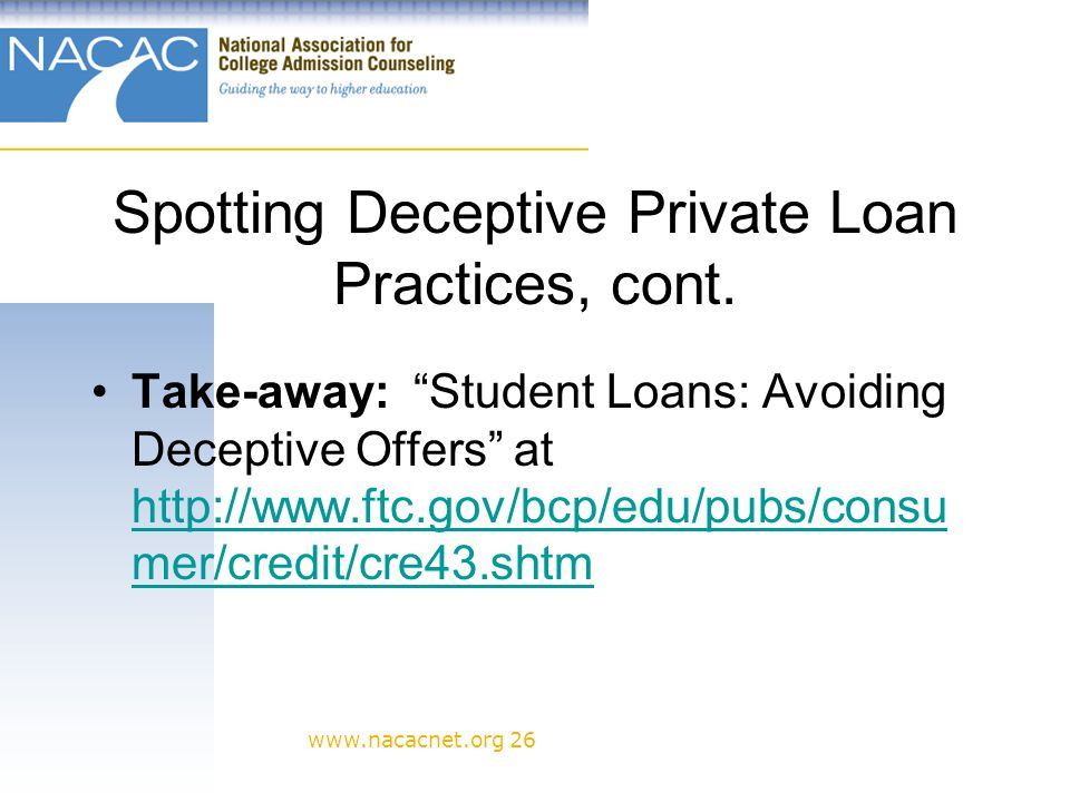 www.nacacnet.org 26 Spotting Deceptive Private Loan Practices, cont.