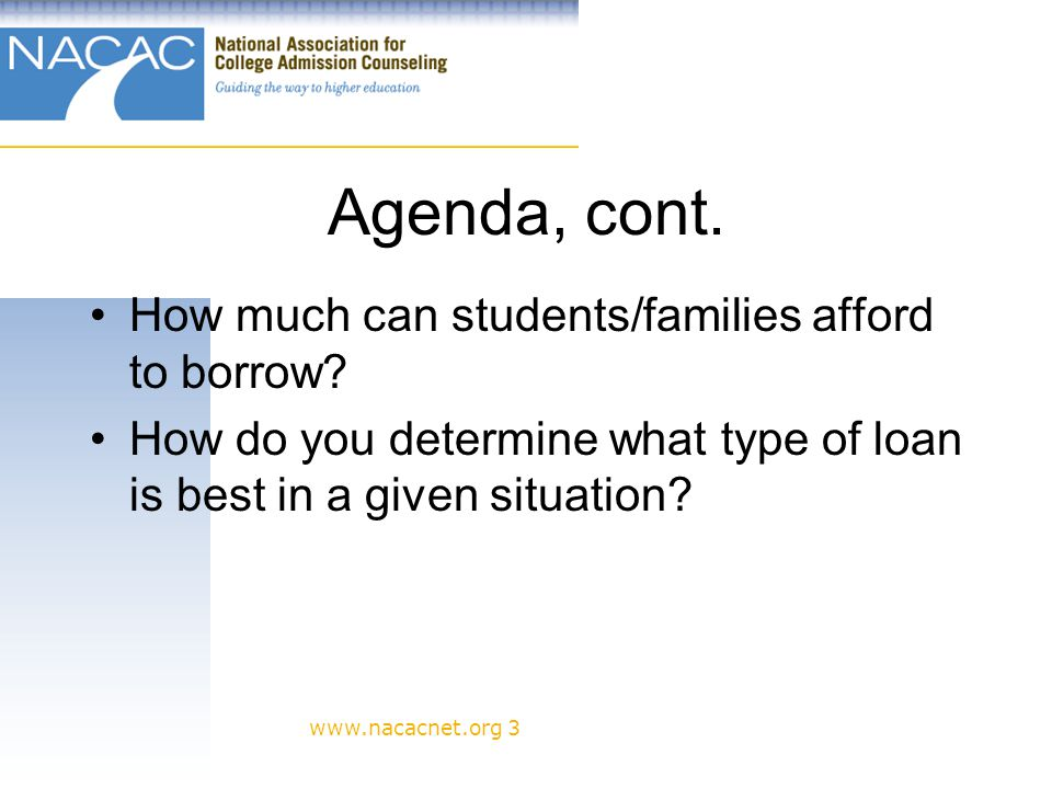 www.nacacnet.org 3 Agenda, cont. How much can students/families afford to borrow.