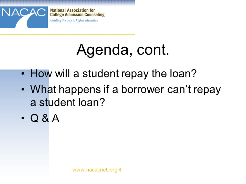 www.nacacnet.org 4 Agenda, cont. How will a student repay the loan.