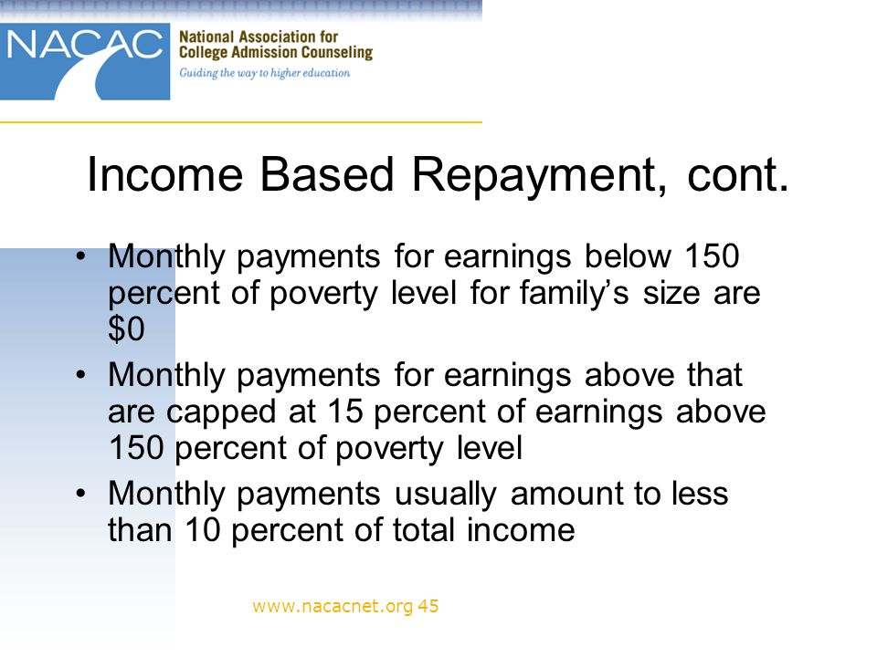 www.nacacnet.org 45 Income Based Repayment, cont.