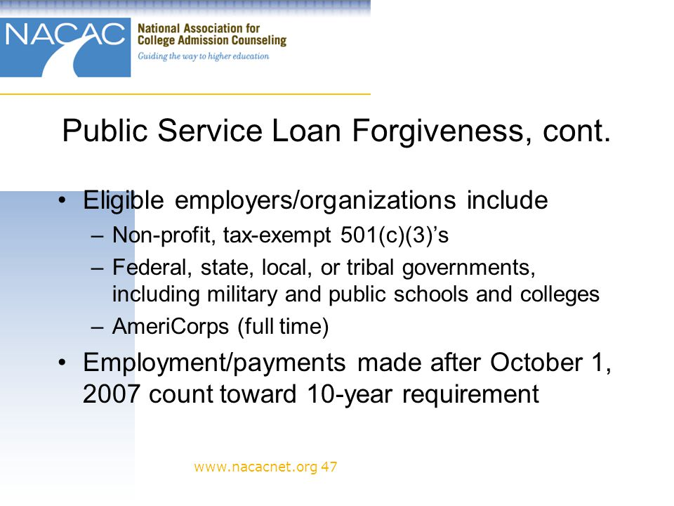 www.nacacnet.org 47 Public Service Loan Forgiveness, cont.