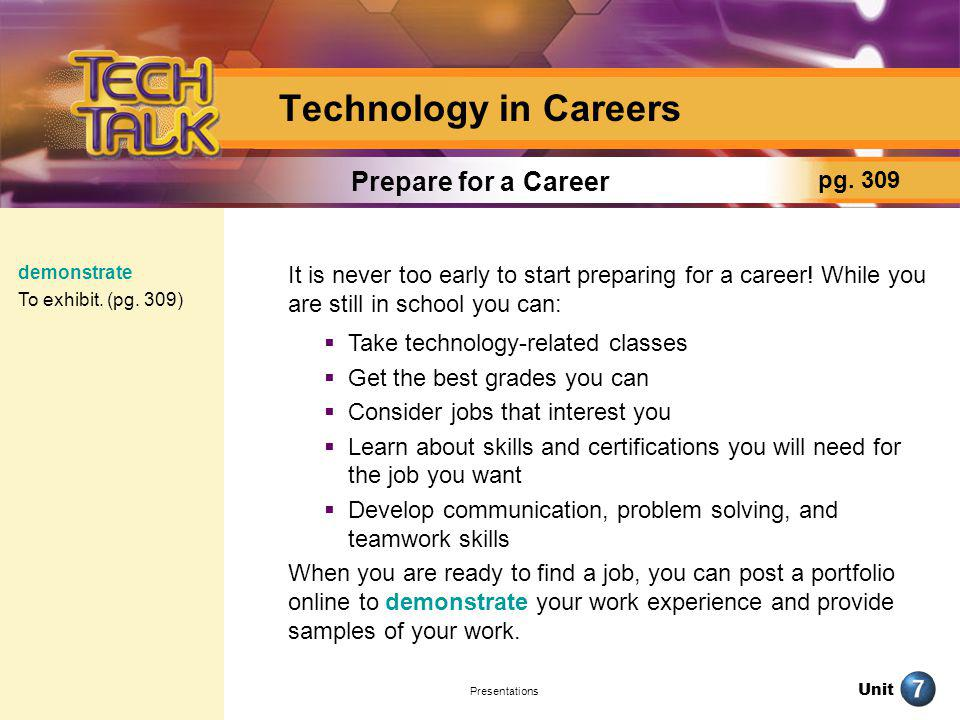 Unit Presentations Technology in Careers It is never too early to start preparing for a career! While you are still in school you can: Take technology